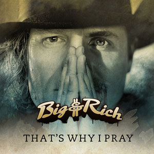 Big & Rich - That's Why I Pray piano sheet music