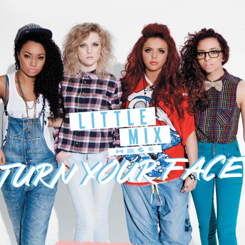Little Mix - Turn Your Face piano sheet music